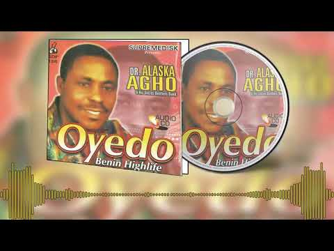 BENIN MUSIC►Dr Alaska Agho - Oyedo (Full Album) | Evergreen Edo Music