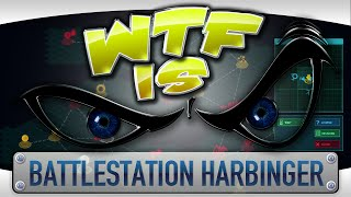 WTF Is... - Battlestation: Harbinger ?