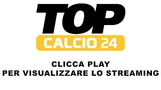 Video STREAMING TOP CALCIO 24 MP3, 3GP, MP4, WEBM, AVI, FLV Agustus 2018