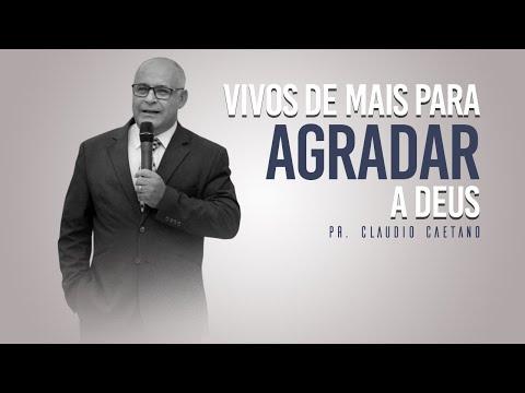 Vivos de mais para agradar a Deus - Pr. Claudio Ca