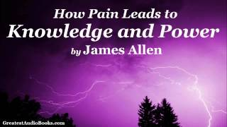 HOW PAIN LEADS TO KNOWLEDGE AND POWER by James Allen - FULL AudioBook (Essay)