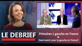 """Le Debrief: """"Primaires à gauche en France"""" & """"quel avenir pour la gauche en France?"""""""