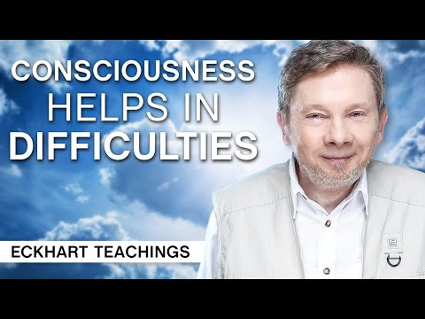 How Consciousness Can Help in Difficulties | Eckhart Tolle Teachings
