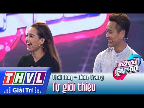 Hoán đổi cặp đôi Tập 2 - Cặp đôi Thái Huy - Hiền Trang tự giới thiệu