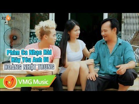 [Phim Ca Nhạc] Hãy Yêu Anh Đi - Hoàng Nhật Trung ft Danh Hài Quang Tèo