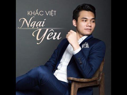 Ngại Yêu - Khắc Việt ( Full Audio MP3 )