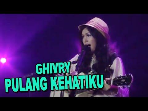 GHIVRY -  Pulang Kehatiku