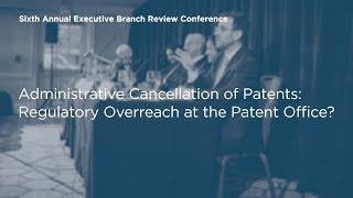 Click to play: Administrative Cancellation of Patents: Regulatory Overreach at the Patent Office?