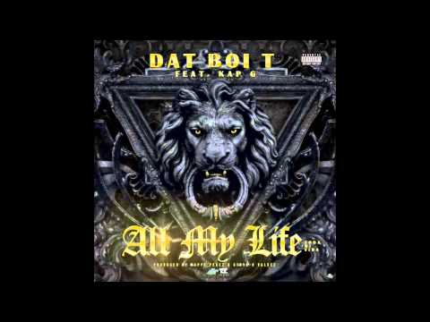 Dat Boi T Feat.  Kap G - All My Life