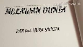 RAN feat. YURA YUNITA - Melawan Dunia (Official Lirik Video Terbaru)