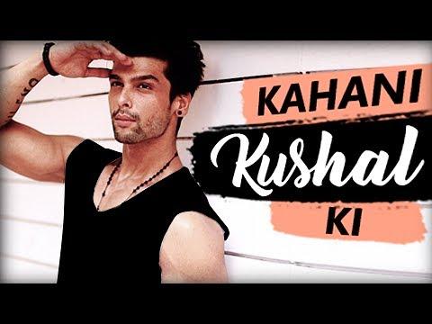 KAHANI KUSHAL KI | Life story of KUSHAL TANDON | B