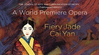 The opera Fiery Jade- Cai Yan, for 10 principal singers, chorus and chamber orchestra, tells the story of the legendary Chinese woman poet Cai Yan (Cai Wenji) who was born in 177 AD at the war ridden, violent end of Eastern Han Dynasty. It captures dramatic scenes of a woman's life, in peace and in war, as a daughter, a wife, a mother, a poet and musician. Although the heroine lived one thousand eight hundred years ago, her story speaks to the tragedies still faced by contemporary women, such as domestic violence, losing loved ones, being abducted and raped in war, among others. Her triumph over enormous hardships blazed the trail for her contemporary followers through similarly challenging circumstances.  The opera depicts the drastic cultural and religious conflicts between Confucian Han and nomadic XiongNu, two neighboring states constantly at war during Cai Yan's lifetime. It foregrounds the cost of war for both men and women. With increased chance of encounters among cultures, the relevance of Cai Yan's tale is even more significant today. This work drives home the message that all ages are contemporaneous. Significant sections of the libretto are translations directly from Cai Yan's poetry that has survived, and all of the libretto is based upon meticulous scholarly research done in Chinese by librettist Zhang Er. The music is western, but borrows heavily from Chinese instrumental music traditions, such as the music for guqin and xiao, represented here by pizzicato cello, harp and flute. Chinese opera is also well represented, with four percussionists playing a battery of Chinese and western percussion. https://www.plu.edu/music/news/2016/10/18/pacific-lutheran-university-premieres-new-original-opera-fiery-jade-cai-yan/