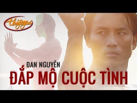Đan Nguyên - Đắp Mộ Cuộc Tình (Official Music Video) - Thời lượng: 5:23.