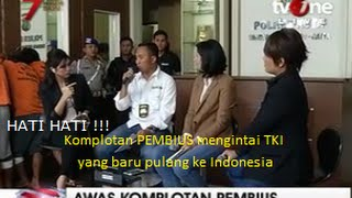 Video Hati-Hati Untuk Para TKI Yang Baru Pulang Ke Indonesia, Komplotan Pembius Mengintai Anda MP3, 3GP, MP4, WEBM, AVI, FLV Januari 2019