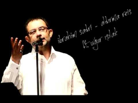 0 İbrahim Sadri ve Uğur Işılaktan Muhteşem Düet Aldırma Reis 2012