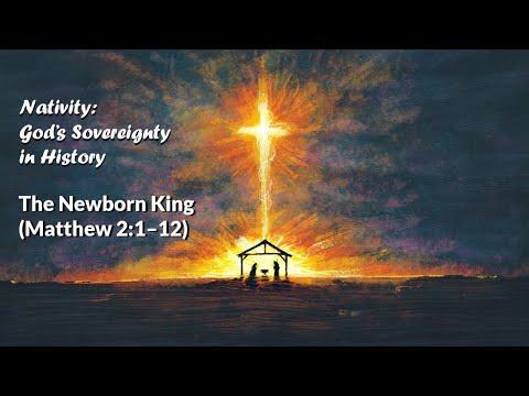 Nativity:  God's Sovereignty in History 3: The Newborn King 2: 1-12