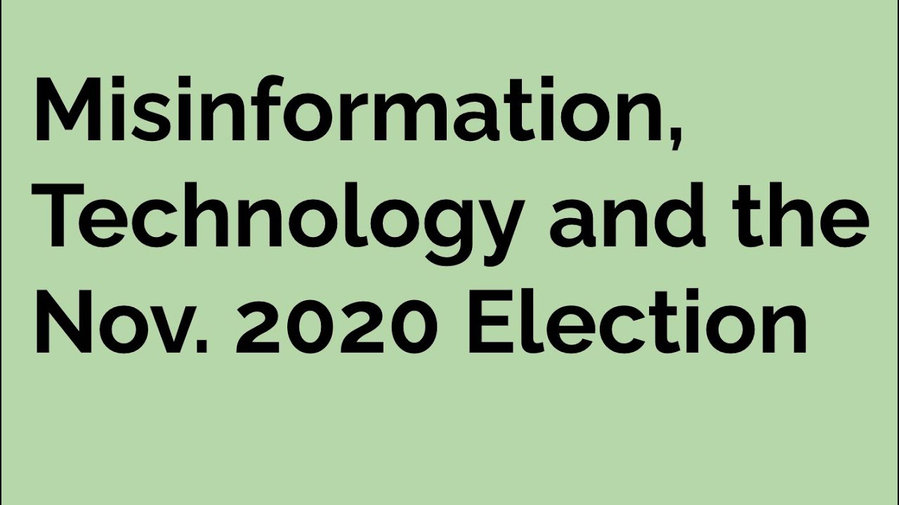 Misinformation, Technology and the November 2020 Election
