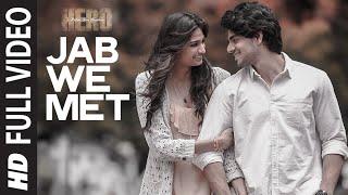 'Jab We Met' FULL VIDEO Song | Sooraj Pancholi, Athiya Shetty | Hero | T-Series