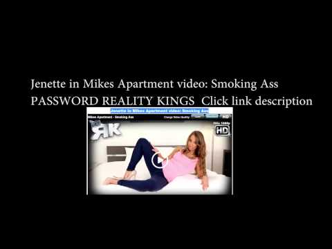 Jenette in Mikes Apartment video: Smoking Ass      february 19 2015 passwords reality king