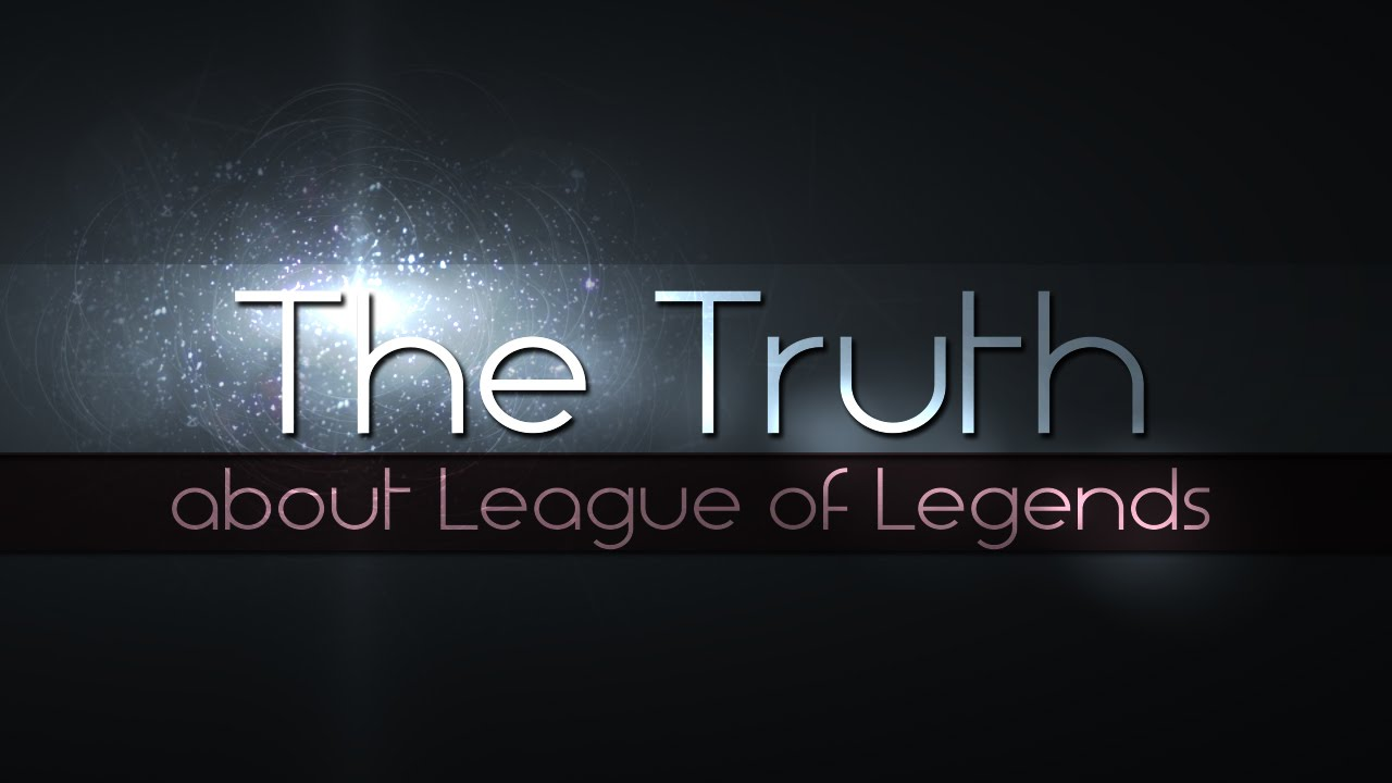 The truth about League Of Legends