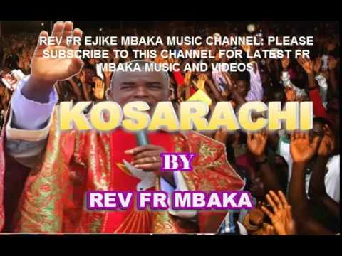 Rev Fr Mbaka -  Kosarachi - Latest Father Mbaka Video And Songs 2019