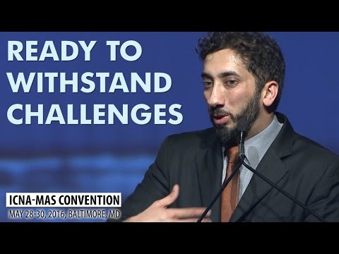 Ready to Withstand Challenges by Nouman Ali Khan (ICNA-MAS Convention)