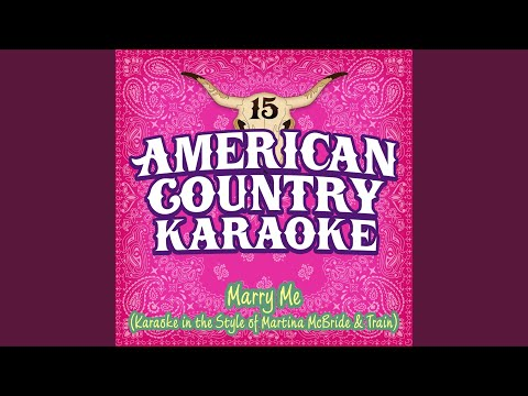 Marry Me (Karaoke In The Style Of Martina McBride And Train)