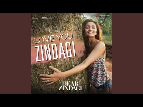 "Love You Zindagi (From ""Dear Zindagi"")"