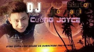 Nonstop Sau Cơn Bay Còn Lại Gì. DJ Cường Joyce