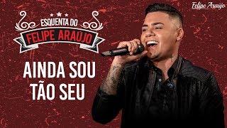 Felipe Araújo - Ainda sou tão seu