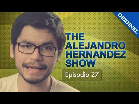 The Alejandro Hernández Show - Episodio 27 - #TAHS