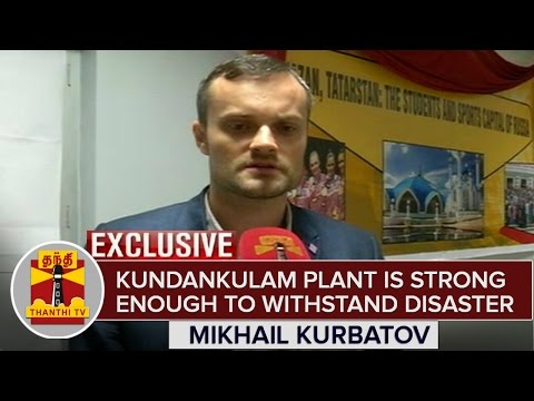 Kudankulam-Nuclear-Plant-is-Strong-Enough-To-Withstand-Natural-Disaster--Mikhail-Kurbatov