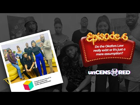 unCENSORED   EPISODE 6 : DOES THE OKAFOR's LAW REALLY EXIST OR IT'S JUST A MERE ASSUMPTION?