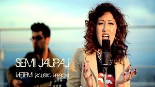 SEMI JAUPAJ -  VETEM  ( ACUSTIC VERSION ) - KENGA MAGJIKE 2013