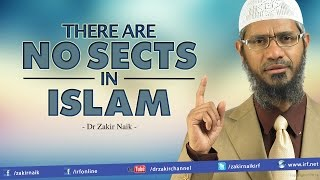 There are NO SECTS in ISLAM - Dr Zakir Naik