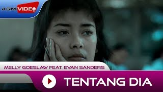 Video Melly Goeslaw feat. Evan Sanders - Tentang Dia | Official Music Video MP3, 3GP, MP4, WEBM, AVI, FLV November 2018