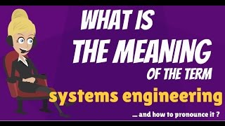 What is SYSTEMS ENGINEERING? What does SYSTEMS ENGINEERING mean? SYSTEMS ENGINEERING meaning