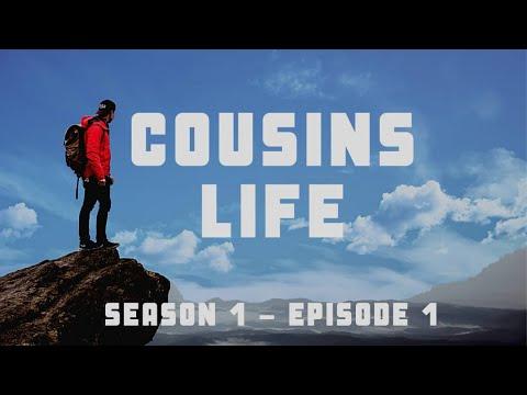 Cousins LiFe Season 1 - Episode 1