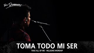 Video Toma Todo Mi Ser - Su Presencia (Take All Of Me - Hillsong Worship) - Español MP3, 3GP, MP4, WEBM, AVI, FLV Desember 2018