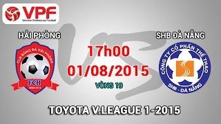 Hải Phòng vs SHB Đà Nẵng – V19 V.League 2015, công phượng, u23 việt nam, vleague