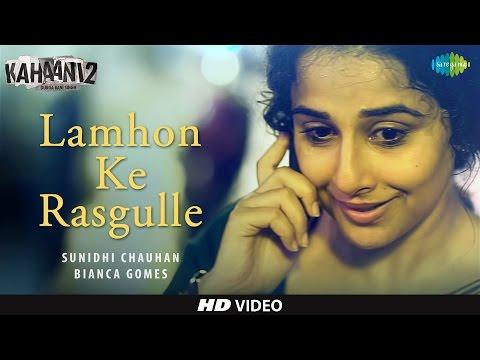 Lamhon Ke Rasgulle - Full Video   Kahaani 2-Durga Rani Singh   Sunidhi C   Vidya B, Arjun   Clinton