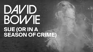 David Bowie Sue (Or In A Season Of Crime) Watch now!