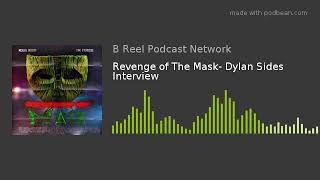 Revenge of The Mask- Dylan Sides Interview