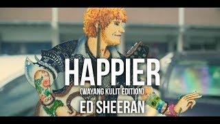 Happier with Wayang Kulit  - Ed Sheeran