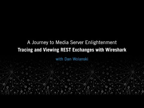 Tracing and Viewing REST Exchanges with Wireshark: A Journey to Media Server Enlightenment