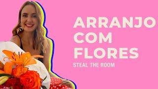 STEAL THE ROOM apresenta: como fazer um arranjo de flores