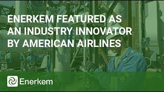 "Enerkem featured as an ""Industry Innovator"" by American Airlines"