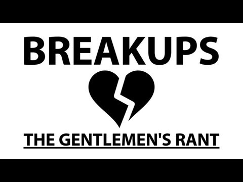 ooJLEoo - the gentlemen's take on breakups. subscribe: http://youtube.com/jle merchandise: http://thegentlemensrant.spreadshirt.com twitter: http://twitter.com/johnele...