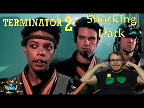 Terminator 2: Shocking Dark - Matt's Fun Time Bad Movie Show