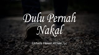 Video Dulu Pernah Nakal - Ustadz Hanan Attaki, Lc MP3, 3GP, MP4, WEBM, AVI, FLV Desember 2018